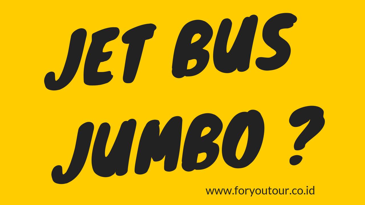 Jet Bus Jumbo Lebih Nyaman ?